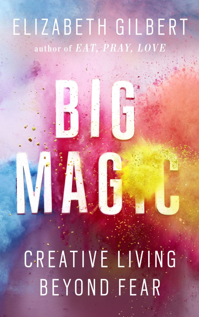 gallery-1445273310-big-magic-creative-living-beyond-fear-by-elizabeth-gilbert